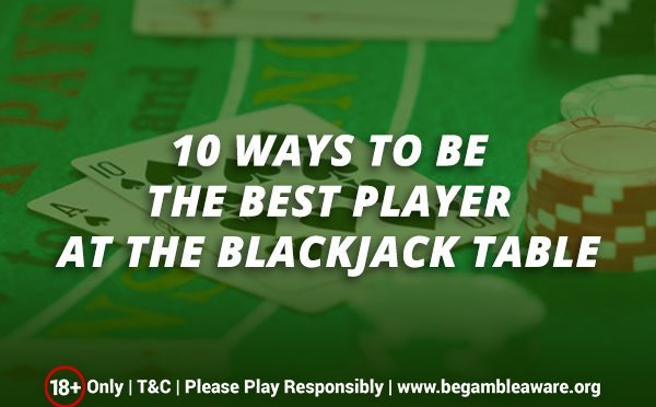 10-ways-to-be-the-best-player-at-the-blackjack