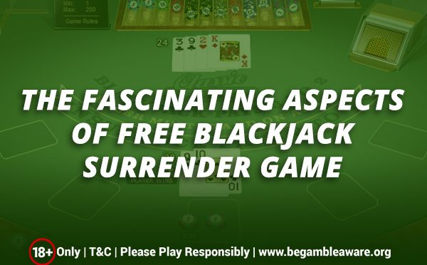 The-Fascinating-Aspects-of-Free-Blackjack-Surrender-Game