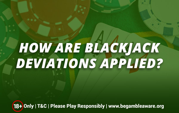 How are Blackjack Deviations Applied?