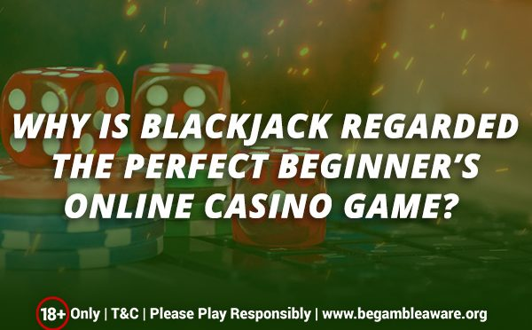 Why-is-Blackjack-regarded-the-Perfect-Beginners-Online-Casino-Game