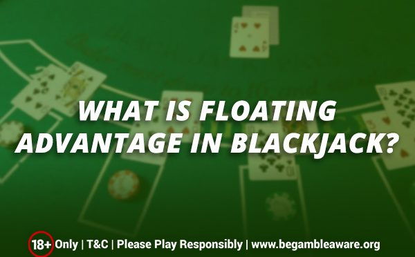 What-is-Floating-Advantage-in-Blackjack (1)