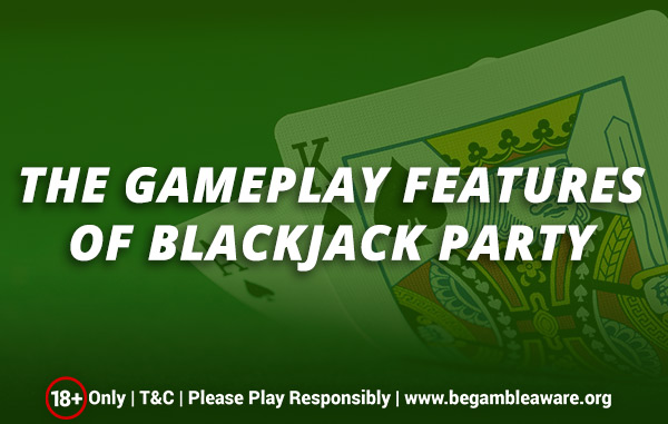 The gameplay features of Blackjack party