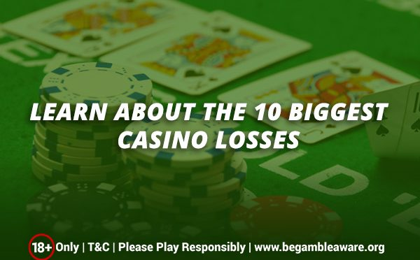 Learn about the 10 biggest casino losses