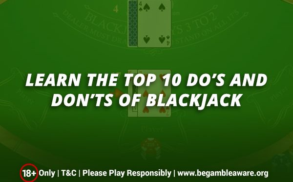 Learn the top 10 Do's and Don'ts of Blackjack