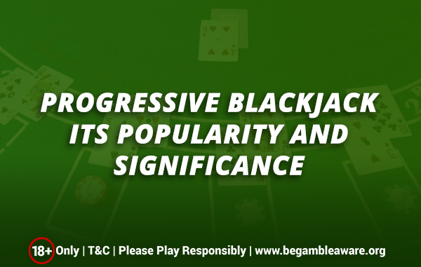 Progressive-Blackjack-Its-popularity-and-significance
