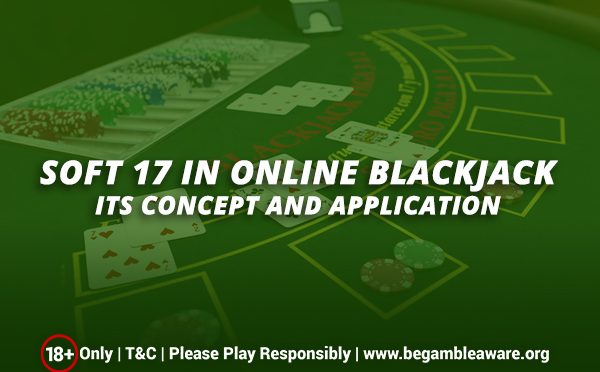 Soft 17 in Online Blackjack: Its concept and application