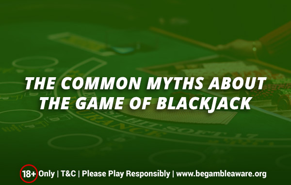 The Common Myths about the Game of Blackjack