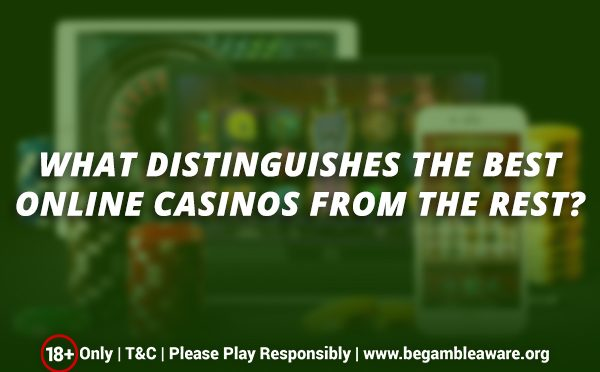 What-distinguishes-the-best-online-casinos-from-the-rest
