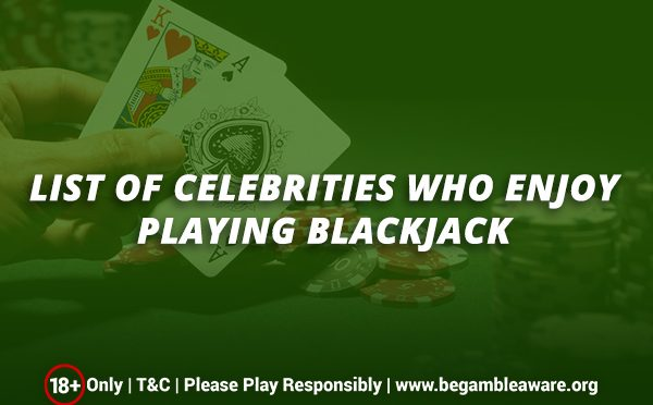 List of celebrities who enjoy playing Blackjack
