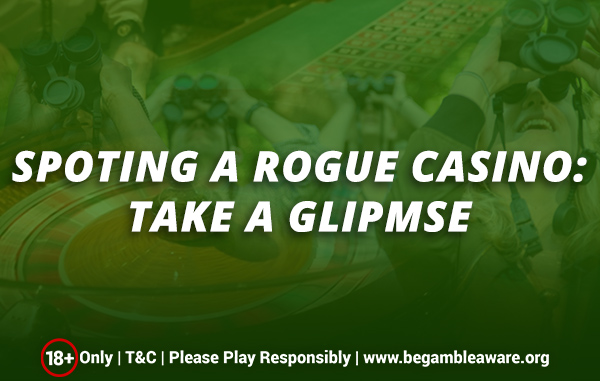 Spoting A Rogue Casino: Take A Glimpse