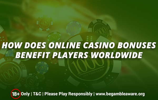 How does online casino bonuses benefit players worldwide