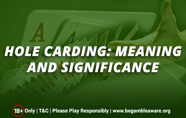 Hole carding: Meaning and significance