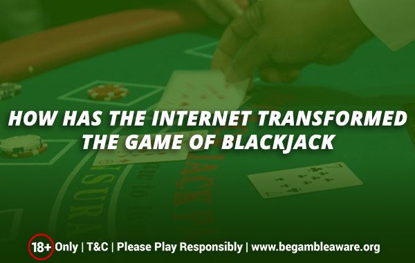 How Has The Internet Transformed The Game Of Blackjack